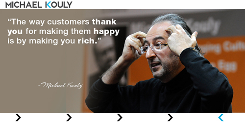 Michaelkouly quotes business happy customers make rich thank